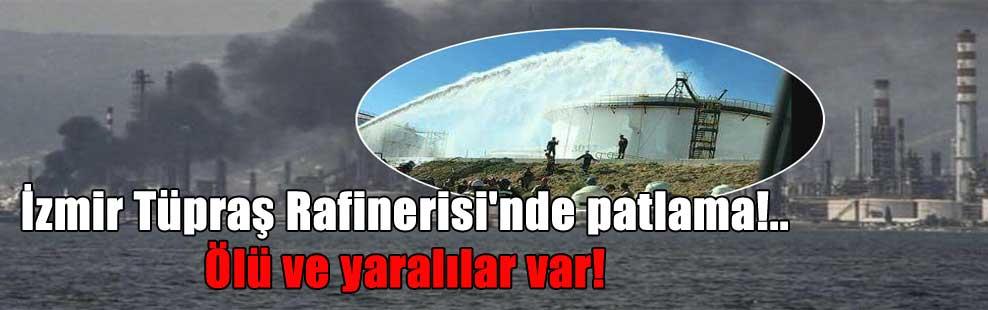 İzmir Tüpraş Rafinerisi'nde patlama!.. Ölü ve yaralılar var!