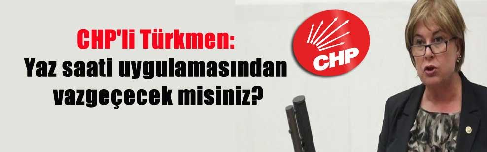 CHP'li Türkmen: Yaz saati uygulamasından vazgeçecek misiniz?