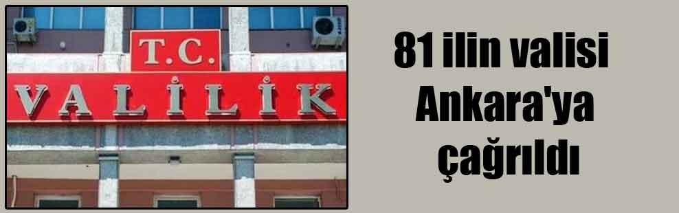 81 ilin valisi Ankara'ya çağrıldı