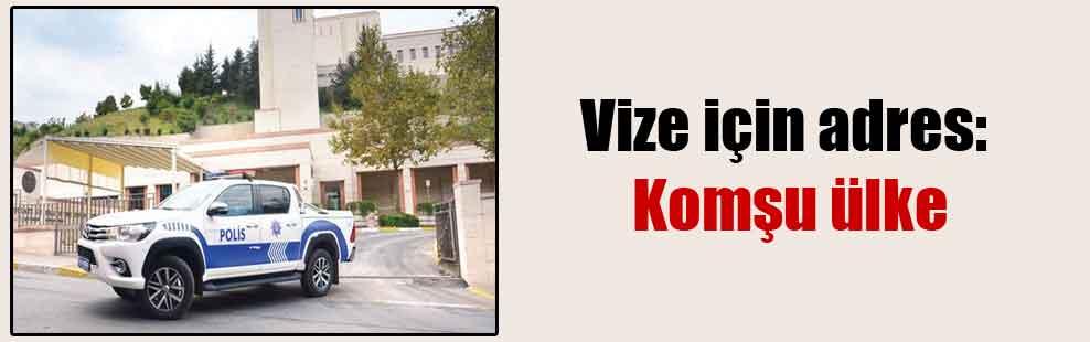 Vize için adres: Komşu ülke