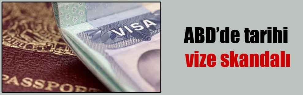 ABD'de tarihi vize skandalı