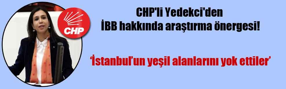 CHP'li Yedekci'den İBB hakkında araştırma önergesi!
