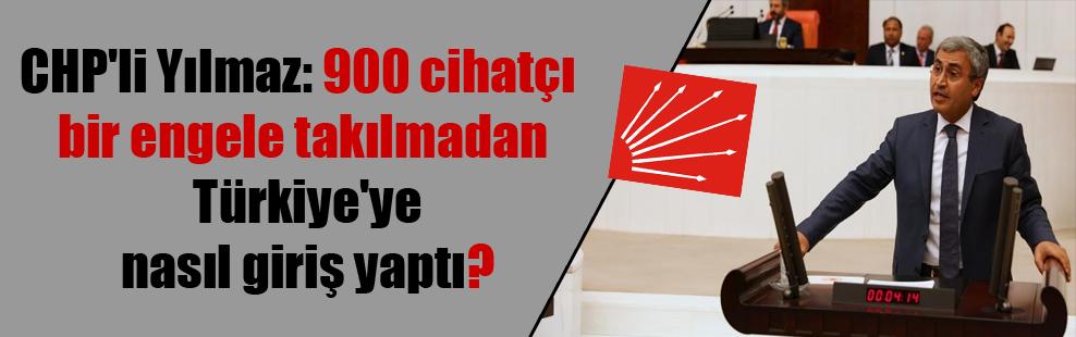 CHP'li Yılmaz: 900 cihatçı bir engele takılmadan Türkiye'ye nasıl giriş yaptı?
