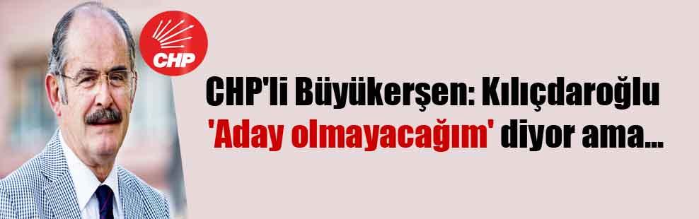 CHP'li Büyükerşen: Kılıçdaroğlu 'Aday olmayacağım' diyor ama…
