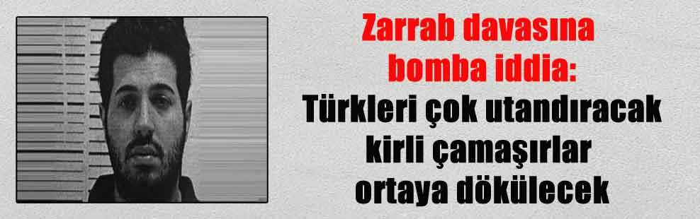Zarrab davasına bomba iddia: Türkleri çok utandıracak kirli çamaşırlar ortaya dökülecek