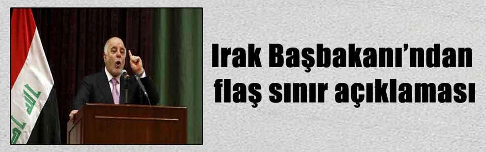 Irak Başbakanı'ndan flaş sınır açıklaması