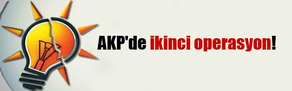 AKP'de ikinci operasyon!