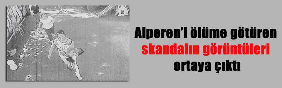 Alperen'i ölüme götüren skandalın görüntüleri ortaya çıktı