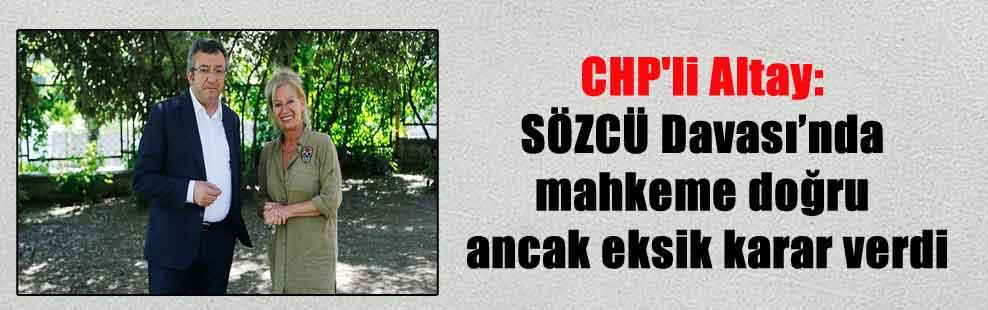 CHP'li Altay: SÖZCÜ Davası'nda mahkeme doğru ancak eksik karar verdi