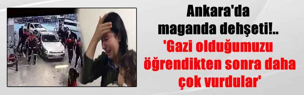 Ankara'da maganda dehşeti!.. 'Gazi olduğumuzu öğrendikten sonra daha çok vurdular'