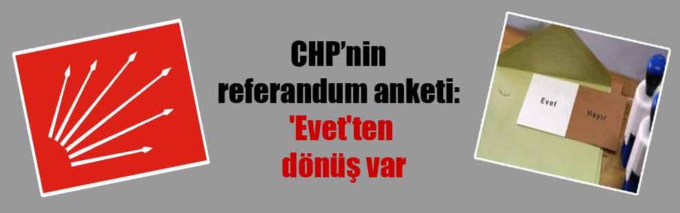 CHP'nin referandum anketi: 'Evet'ten dönüş var