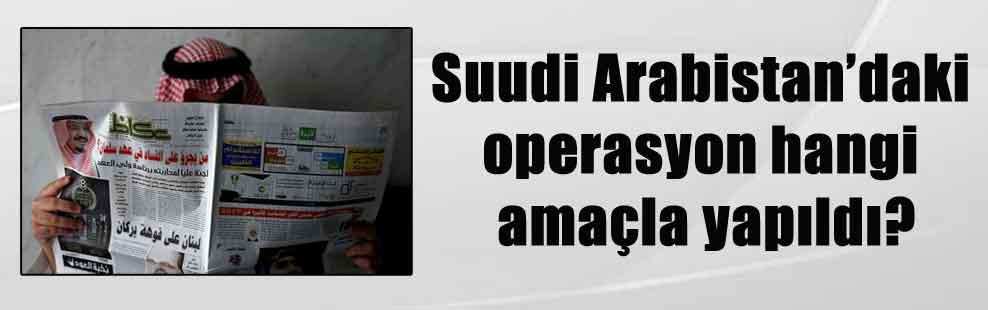 Suudi Arabistan'daki operasyon hangi amaçla yapıldı?