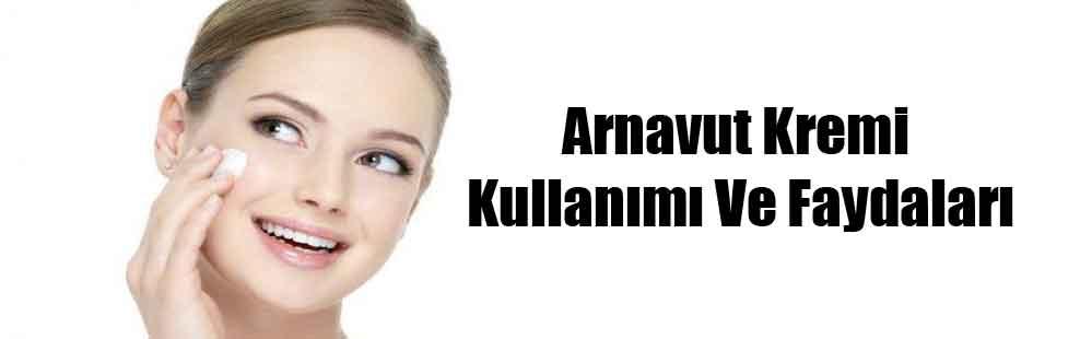 Arnavut Kremi Kullanımı Ve Faydaları
