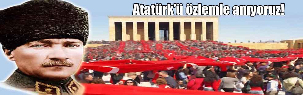 Atatürk'ü özlemle anıyoruz!