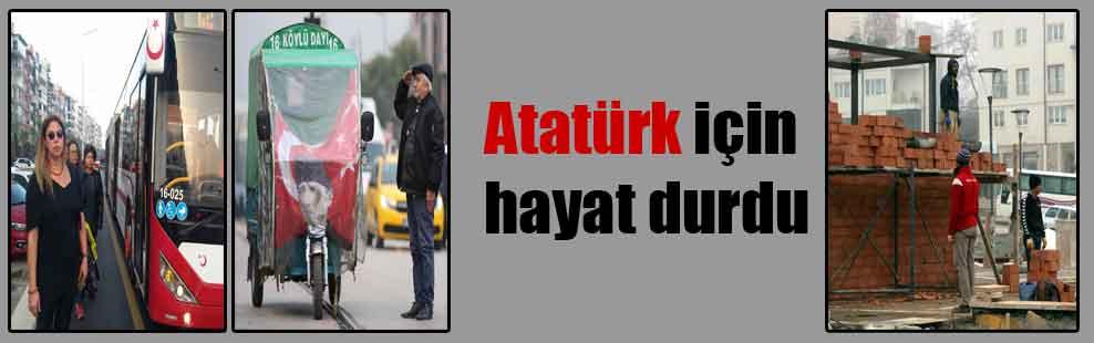 Atatürk için hayat durdu!