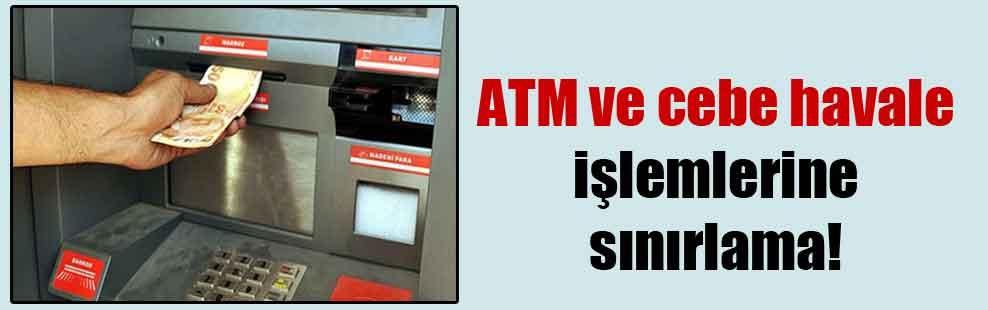 ATM ve cebe havale işlemlerine sınırlama!