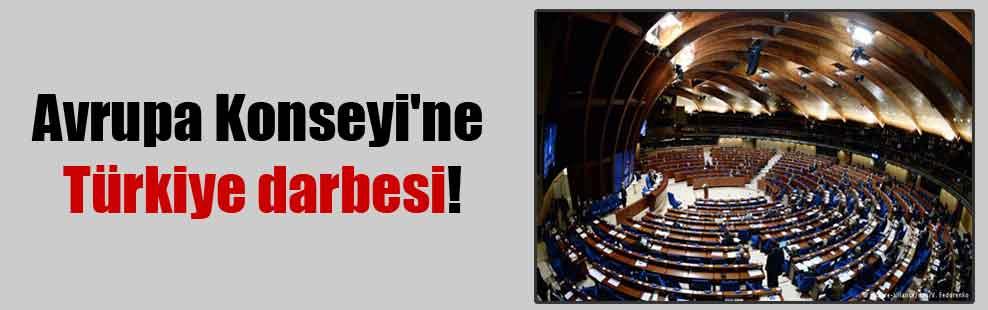 Avrupa Konseyi'ne Türkiye darbesi!
