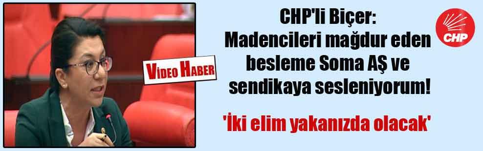 CHP'li Biçer: Madencileri mağdur eden besleme Soma AŞ ve sendikaya sesleniyorum!