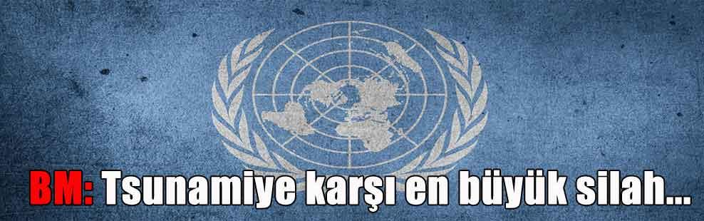 BM: Tsunamiye karşı en büyük silah…