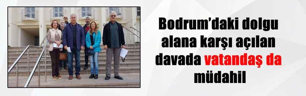 Bodrum'daki dolgu alana karşı açılan davada vatandaş da müdahil