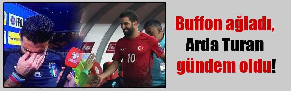 Buffon ağladı Arda Turan gündem oldu!