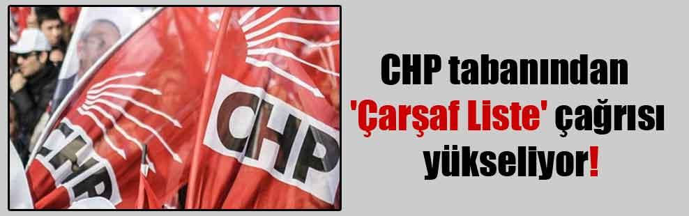 CHP tabanından 'Çarşaf Liste' çağrısı yükseliyor!