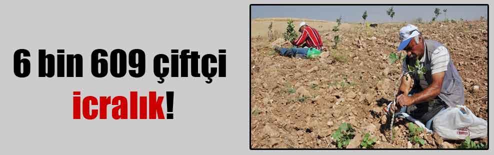 6 bin 609 çiftçi icralık!