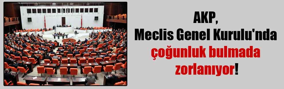 AKP, Meclis Genel Kurulu'nda çoğunluk bulmada zorlanıyor!