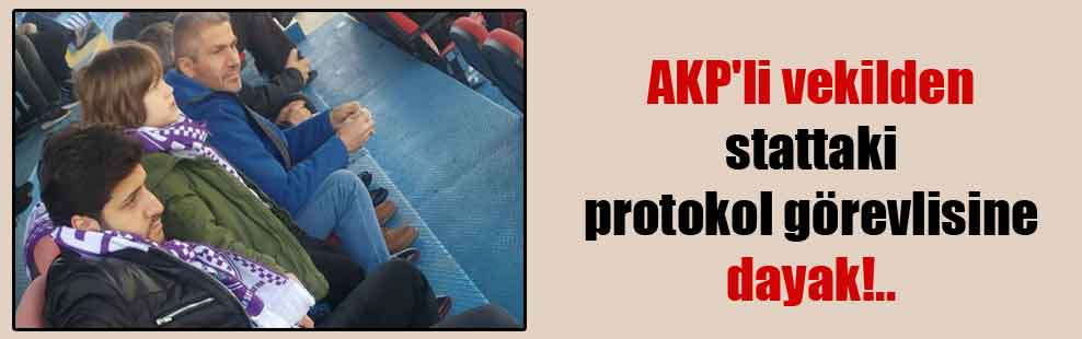 AKP'li vekilden stattaki protokol görevlisine dayak!..