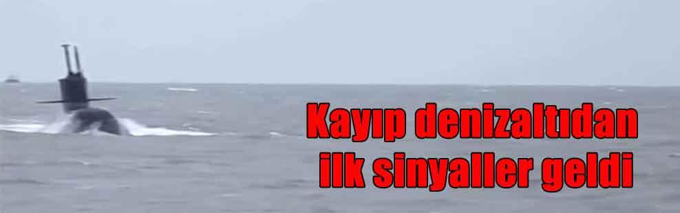 Kayıp denizaltıdan ilk sinyaller geldi
