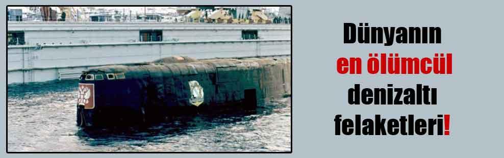 Dünyanın en ölümcül denizaltı felaketleri!