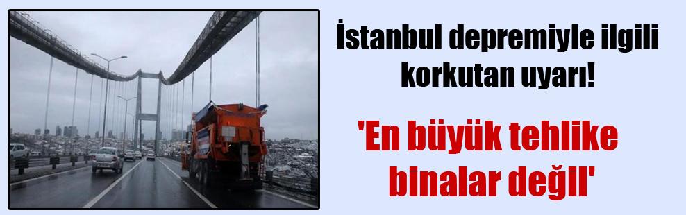 İstanbul depremiyle ilgili korkutan uyarı! 'En büyük tehlike binalar değil'