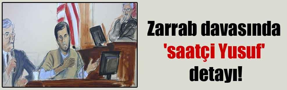 Zarrab davasında 'saatçi Yusuf' detayı!