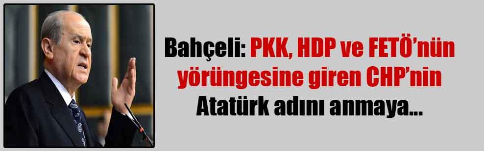 Bahçeli: PKK, HDP ve FETÖ'nün yörüngesine giren CHP'nin Atatürk adını anmaya…
