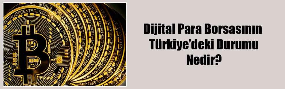 Dijital Para Borsasının Türkiye'deki Durumu Nedir?