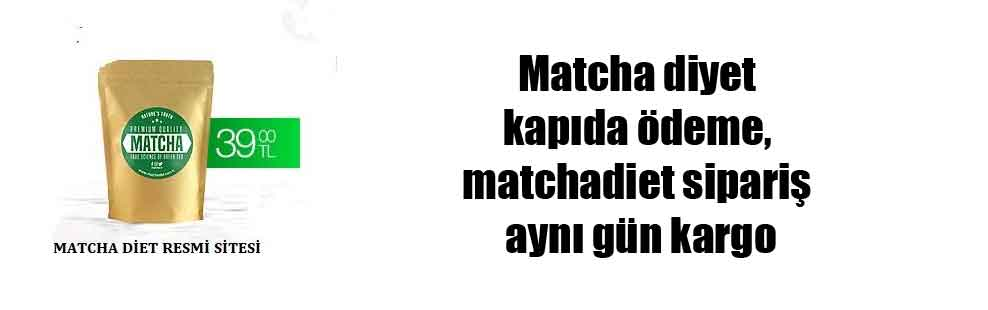 Matcha diyet kapıda ödeme, matchadiet sipariş aynı gün kargo