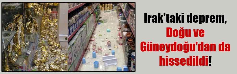 Irak'taki deprem, Doğu ve Güneydoğu'dan da hissedildi!