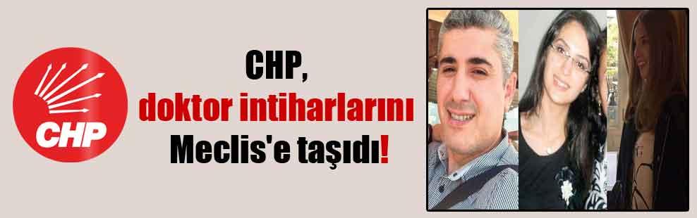 CHP, doktor intiharlarını Meclis'e taşıdı!