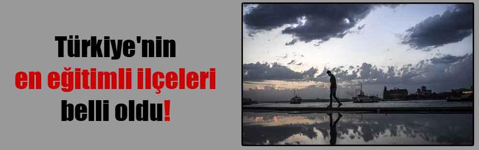 Türkiye'nin en eğitimli ilçeleri belli oldu!