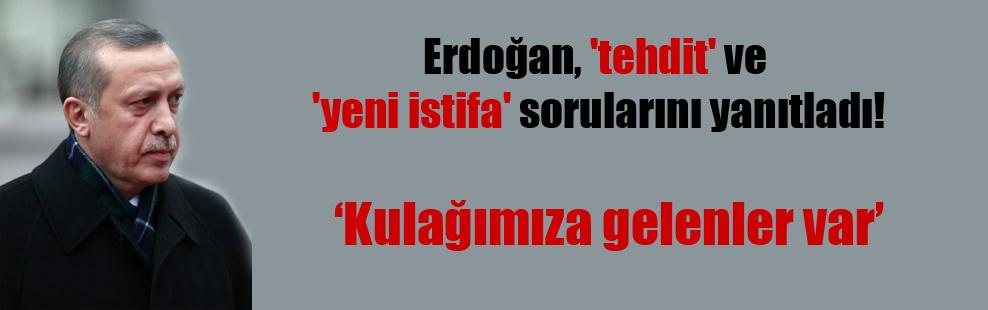 Erdoğan, 'tehdit' ve 'yeni istifa' sorularını yanıtladı!