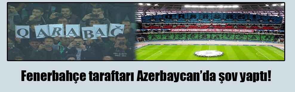 Fenerbahçe taraftarı Azerbaycan'da şov yaptı!
