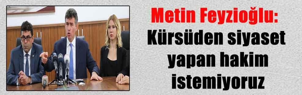 Metin Feyzioğlu: Kürsüden siyaset yapan hakim istemiyoruz