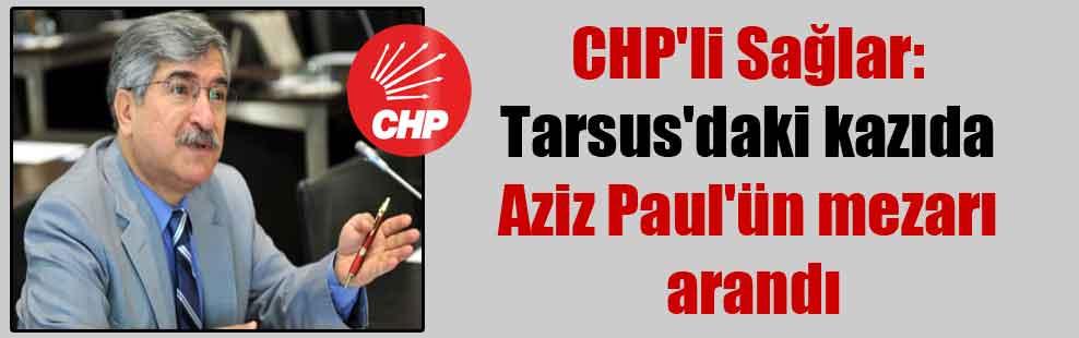 CHP'li Sağlar: Tarsus'daki kazıda Aziz Paul'ün mezarı arandı