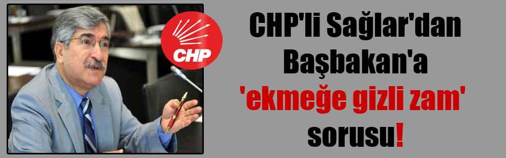 CHP'li Sağlar'dan Başbakan'a 'ekmeğe gizli zam' sorusu!