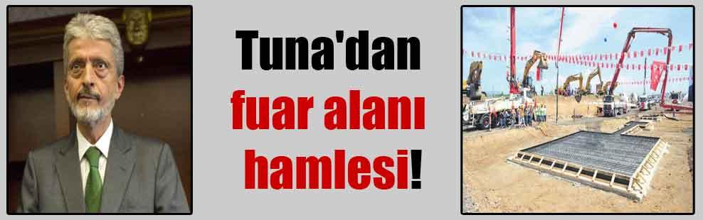 Tuna'dan fuar alanı hamlesi!