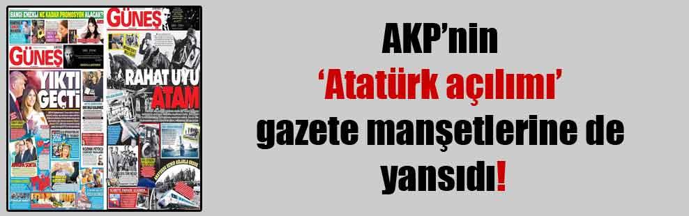 AKP'nin 'Atatürk açılımı' gazete manşetlerine de yansıdı!