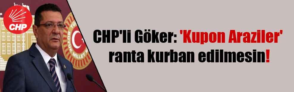 CHP'li Göker: 'Kupon Araziler' ranta kurban edilmesin!