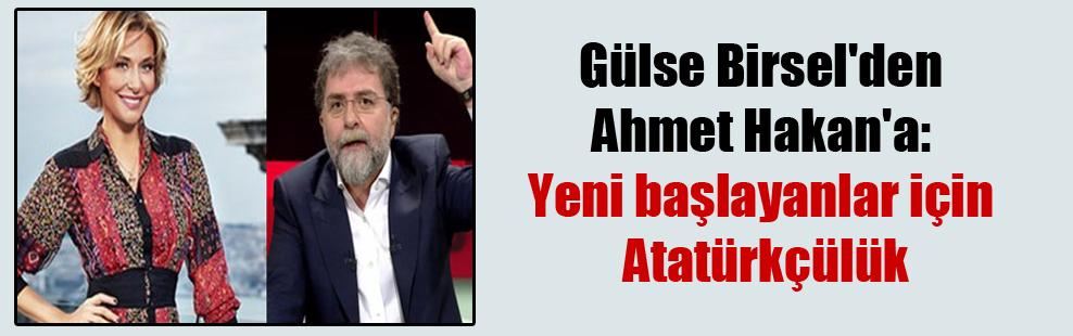 Gülse Birsel'den Ahmet Hakan'a: Yeni başlayanlar için Atatürkçülük