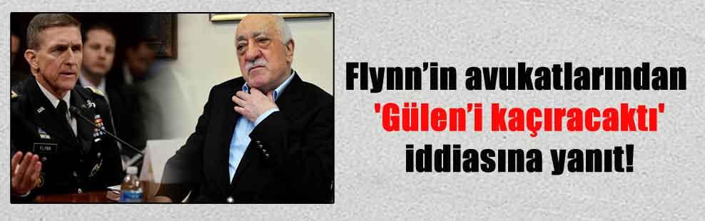 Flynn'in avukatlarından 'Gülen'i kaçıracaktı' iddiasına yanıt!
