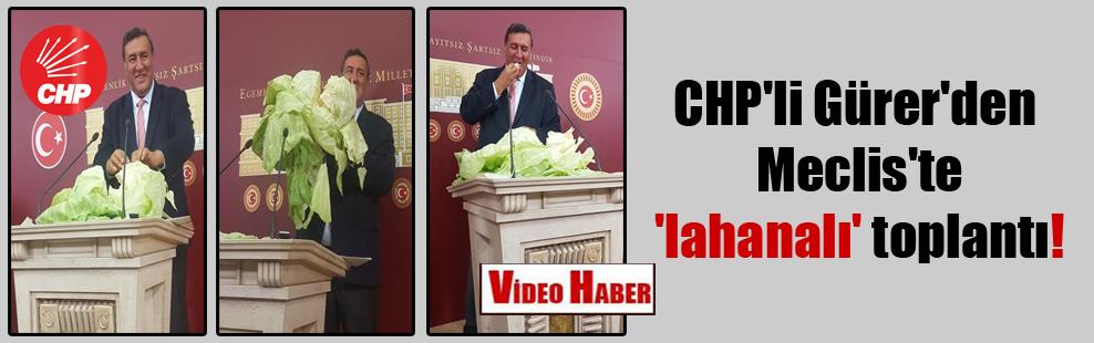 CHP'li Gürer'den Meclis'te 'lahanalı' toplantı!